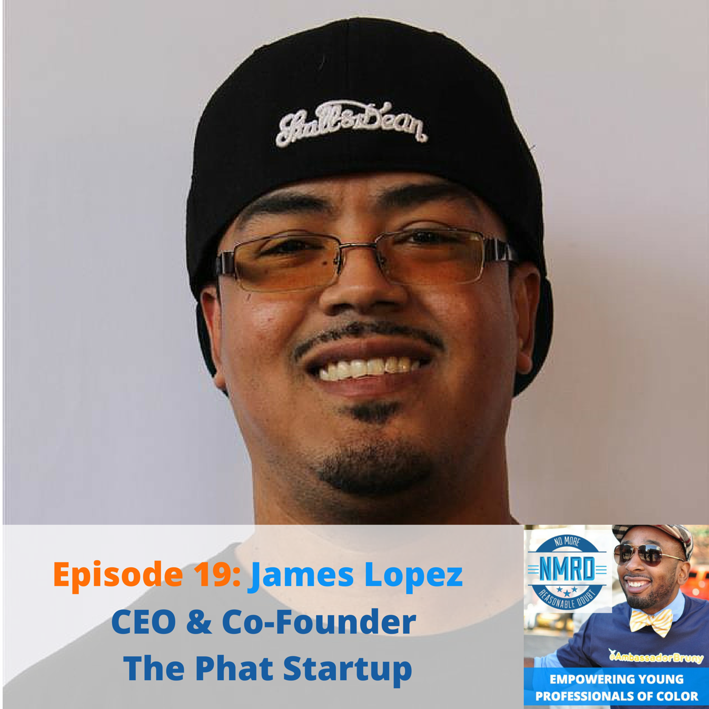E19 – CEO & Co-Founder of The Phat Startup, James Lopez |NMRD Show For Young Professionals of Color