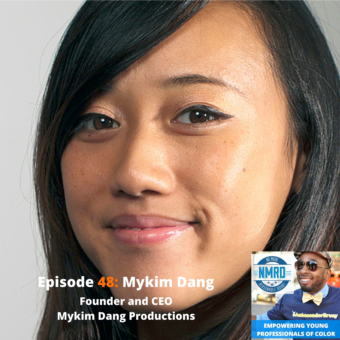 E48 – Mykim Dang | Founder and CEO | Mykim Dang Productions