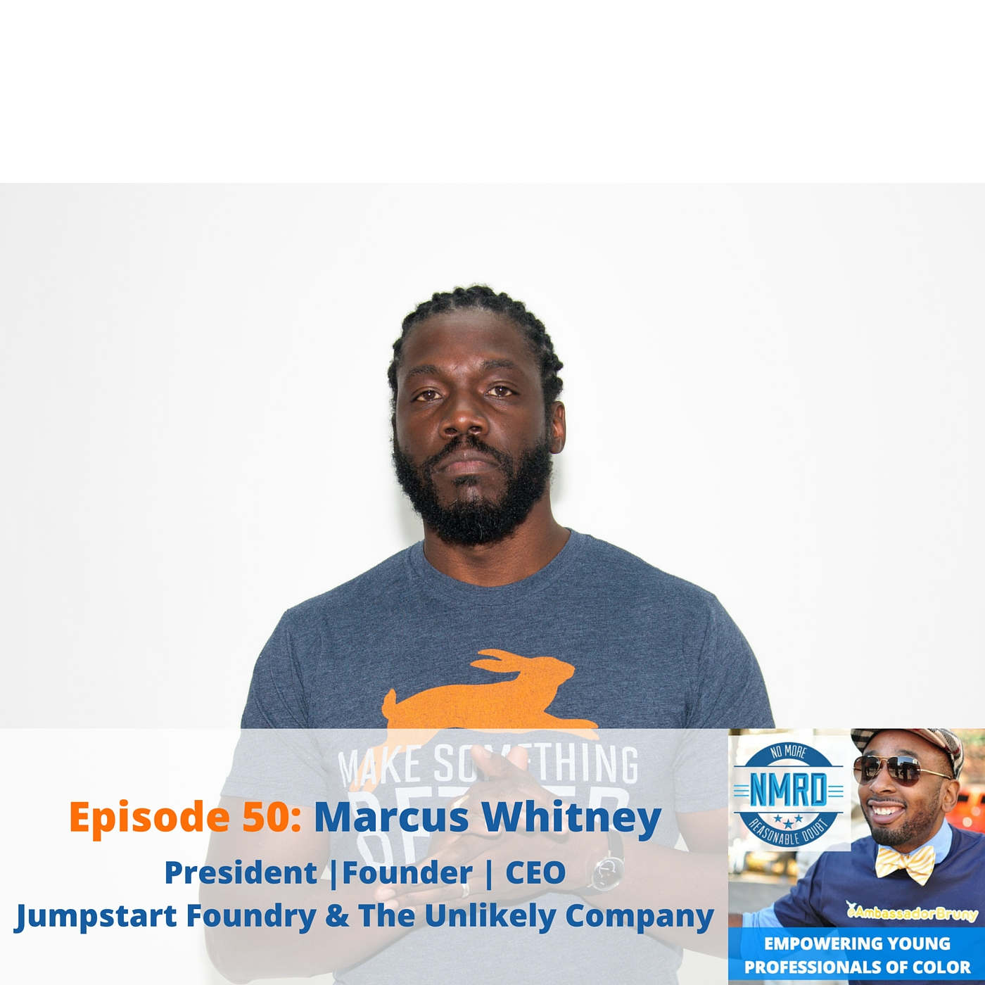 E50 – Marcus Whitney | President | Jumpstart Foundry & Founder/CEO | The Unlikely Company